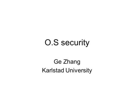 O.S security Ge Zhang Karlstad University. Outline Why O.S. security is important? Security schemes in Unix/Linux system Security schemes in windows system.