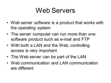 Web Servers Web server software is a product that works with the operating system The server computer can run more than one software product such as e-mail.