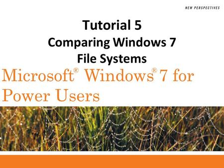 ®® Microsoft Windows 7 for Power Users Tutorial 5 Comparing Windows 7 File Systems.