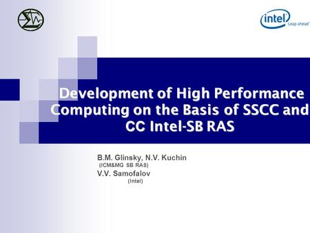 Development of High Performance Computing on the Basis of SSCC and СС Intel-SB RAS Development of High Performance Computing on the Basis of SSCC and СС.