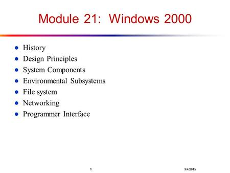 1 9/4/2015 Module 21: Windows 2000 l History l Design Principles l System Components l Environmental Subsystems l File system l Networking l Programmer.