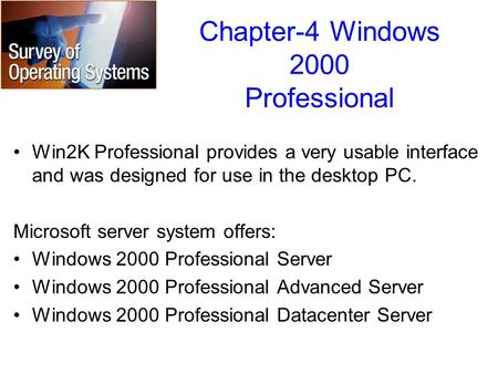 Chapter-4 Windows 2000 Professional Win2K Professional provides a very usable interface and was designed for use in the desktop PC. Microsoft server system.