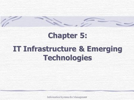 Chapter 5: IT Infrastructure & Emerging Technologies Information Systems for Management.