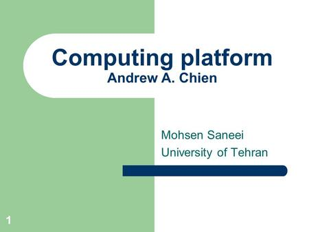 1 Computing platform Andrew A. Chien Mohsen Saneei University of Tehran.