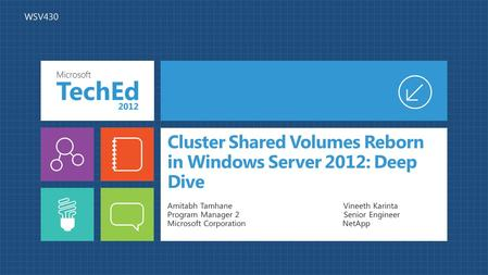 Cluster Shared Volumes Reborn in Windows Server 2012: Deep Dive Amitabh Tamhane Vineeth Karinta Program Manager 2 Senior Engineer Microsoft Corporation.