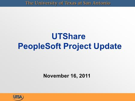 UTShare PeopleSoft Project Update November 16, 2011.