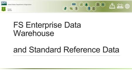FS Enterprise Data Warehouse and Standard Reference Data.