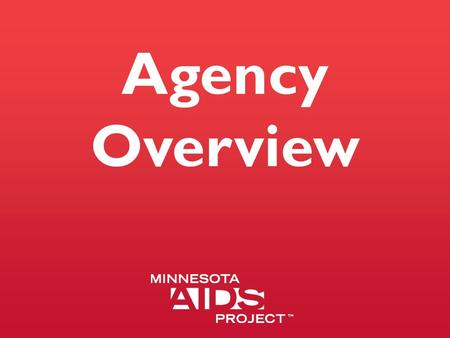 Agency Overview. Mission and Vision Statements Mission To lead Minnesota's fight to stop HIV through prevention, advocacy, awareness, and services. Vision.