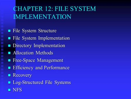 CHAPTER 12: FILE SYSTEM IMPLEMENTATION File System Structure File System Structure File System Implementation File System Implementation Directory Implementation.