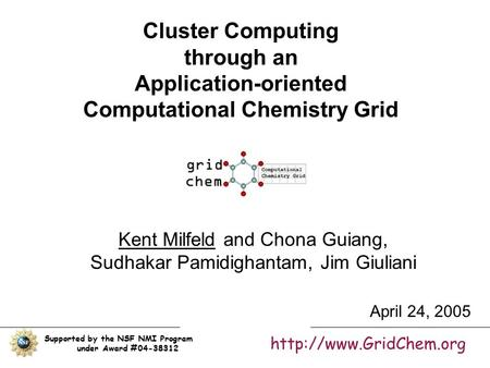 Cluster Computing through an Application-oriented Computational Chemistry Grid Kent Milfeld and Chona Guiang, Sudhakar Pamidighantam, Jim Giuliani Supported.