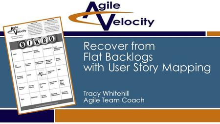 STORY MAPPING Recover from Flat Backlogs with User Story Mapping Tracy Whitehill Agile Team Coach.