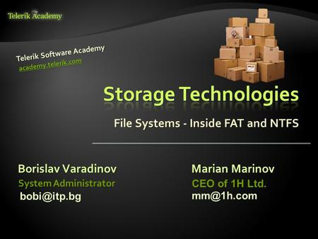 File Systems - Inside FAT and NTFS Borislav Varadinov Telerik Software Academy academy.telerik.com System Administrator Marian Marinov CEO of 1H Ltd.