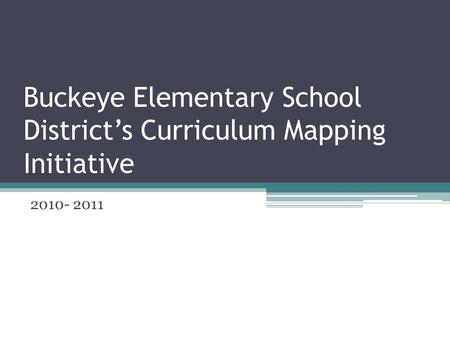 Buckeye Elementary School District's Curriculum Mapping Initiative 2010- 2011.