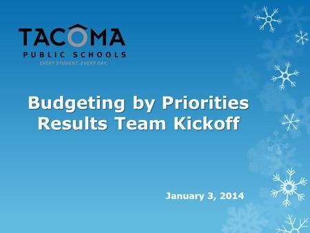 Budgeting by Priorities Results Team Kickoff January 3, 2014.