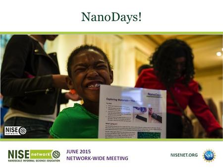 NanoDays! JUNE 2015 NETWORK-WIDE MEETING NISENET.ORG.