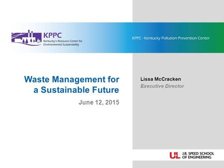 Waste Management for a Sustainable Future June 12, 2015 Lissa McCracken Executive Director.