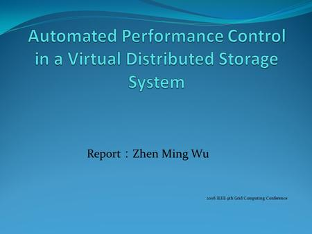 Report : Zhen Ming Wu 2008 IEEE 9th Grid Computing Conference.