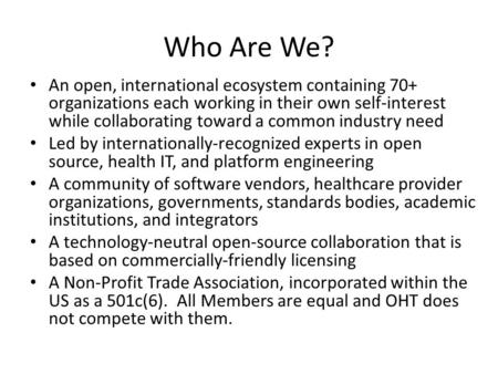 Who Are We? An open, international ecosystem containing 70+ organizations each working in their own self-interest while collaborating toward a common industry.