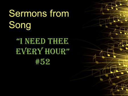 "Sermons from Song ""I Need Thee Every Hour"" #52. Background Written in 1872 by Annie S. Hawks Composed (and chorus) by Robert Lowry IT was some 16 years."