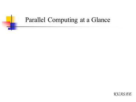 KUAS.EE Parallel Computing at a Glance. KUAS.EE History Parallel Computing.