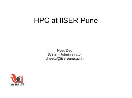 HPC at IISER Pune Neet Deo System Administrator