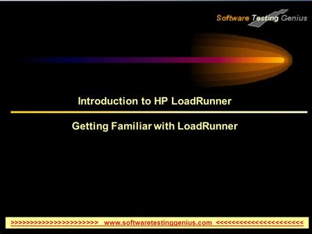Introduction to HP LoadRunner Getting Familiar with LoadRunner >>>>>>>>>>>>>>>>>>>>>> www.softwaretestinggenius.com <<<<<<<<<<<<<<<<<<<<<<