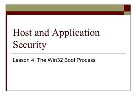 Host and Application Security Lesson 4: The Win32 Boot Process.