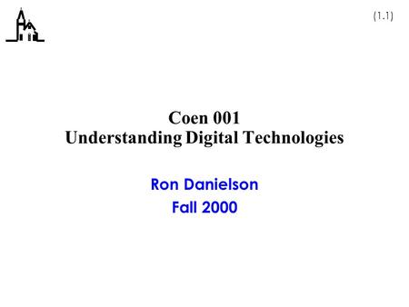 (1.1) Coen 001 Understanding Digital Technologies Ron Danielson Fall 2000.