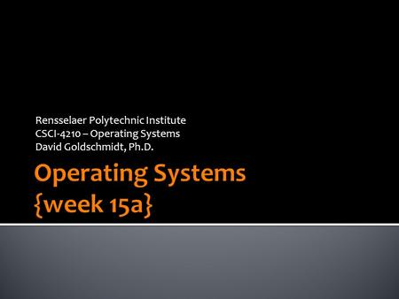Rensselaer Polytechnic Institute CSCI-4210 – Operating Systems David Goldschmidt, Ph.D.