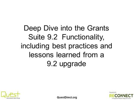 QuestDirect.org Deep Dive into the Grants Suite 9.2 Functionality, including best practices and lessons learned from a 9.2 upgrade.