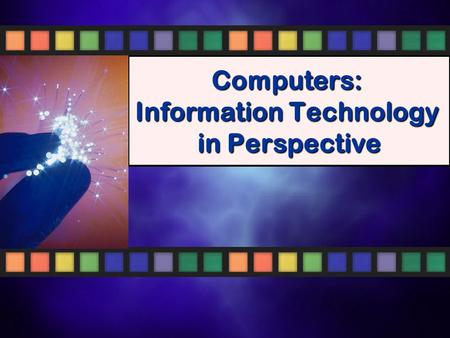 Computers: Information Technology in Perspective.