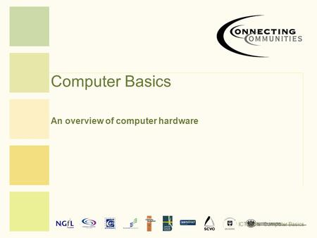 Computer Basics An overview of computer hardware ICT Tools: Computer Basics.