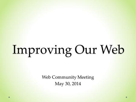 Improving Our Web Web Community Meeting May 30, 2014.