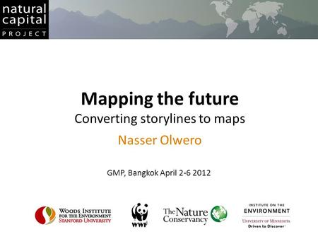 Mapping the future Converting storylines to maps Nasser Olwero GMP, Bangkok April 2-6 2012.