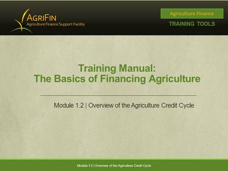 Training Manual: The Basics of Financing Agriculture Module 1.2 | Overview of the Agriculture Credit Cycle.