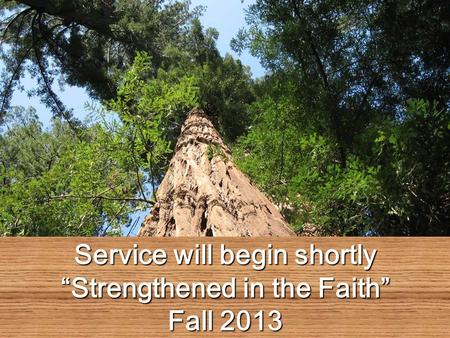 "Service will begin shortly ""Strengthened in the Faith"""