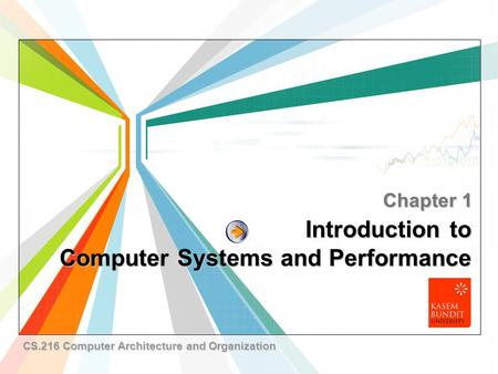 L/O/G/O www.themegallery.com Introduction to Computer Systems and Performance Chapter 1 CS.216 Computer Architecture and Organization.