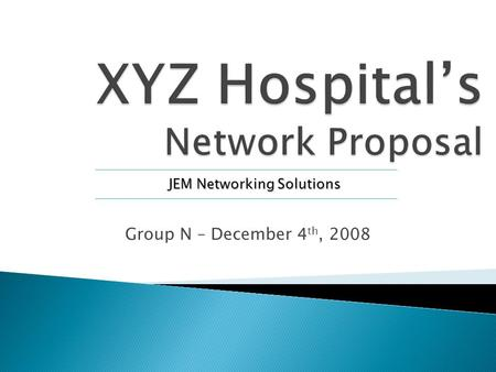 Group N – December 4 th, 2008 JEM Networking Solutions.
