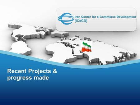 ICeCD Recent Projects & progress made Iran Center for e-Commerce Development (ICeCD)