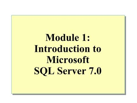 Module 1: Introduction to Microsoft SQL Server 7.0.