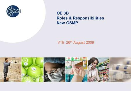 OE 3B Roles & Responsibilities New GSMP V15 26 th August 2009.