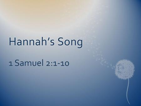 "Hannah's SongHannah's Song 1 Samuel 2:1-10. Then Hannah prayed and said: ""My heart rejoices in the Lord; in the Lord my horn is lifted high. My mouth."