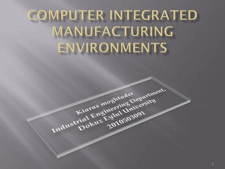 1. Computer Integrated Manufacturing (CIM) has received much attention in the last decade. A company that adopts CIM practices is supposed to operate.