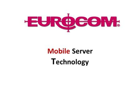 Mobile Server T echnology. Eurocom The Worlds Leading Developer of fully configurable and customizable Mobile Workstations, Mobile Servers and Desktop.
