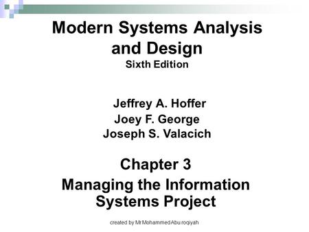 Chapter 3 Managing the Information Systems Project Modern Systems Analysis and Design Sixth Edition Jeffrey A. Hoffer Joey F. George Joseph S. Valacich.