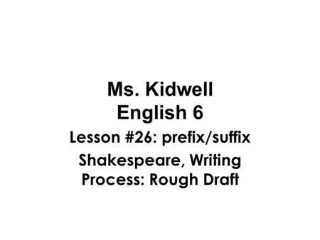 Lesson #26: prefix/suffix Shakespeare, Writing Process: Rough Draft
