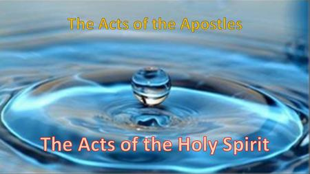 Acts is the story of the spread of the Good News of Jesus in outward ripples from Jerusalem after the Day of Pentecost, and it is the sequel to the Gospel.