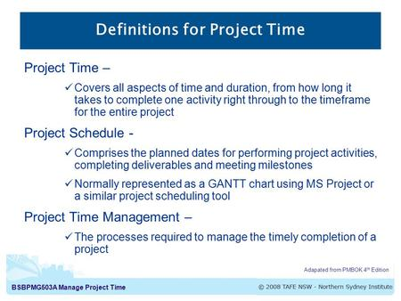 BSBPMG503A Manage Project Time Project Time – Covers all aspects of time and duration, from how long it takes to complete one activity right through to.