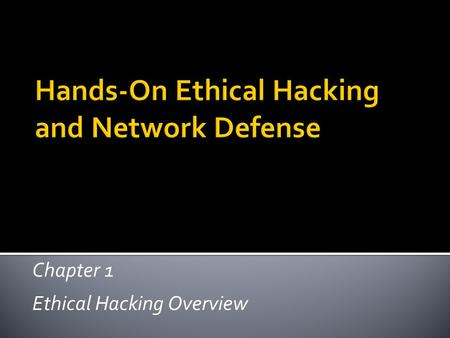 Chapter 1 Ethical Hacking Overview. Hands-On Ethical Hacking and Network Defense2  Describe the role of an ethical hacker  Describe what you can do.