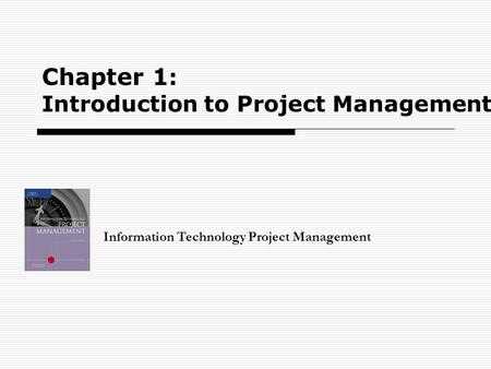 Chapter 1 : Introduction to Project Management Information Technology Project Management.